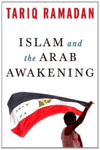 Tariq Ramadam, Islam and the Arab Awakening (Oxford University Press, 2012)