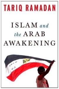 Tariq Ramadam, Islam and the Arab Awakening (Oxford University Press, 2012)