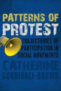 Catherine Corrigall-Brown, Patterns of Protest: Trajectories of Participation in Social Movements (Stanford University Press, 2012) Stanford University Press