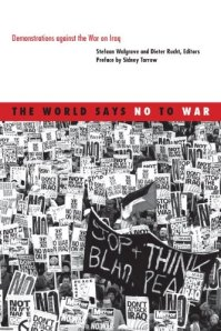 The World Says No to War, edited by Stefaan Walgrave and Dieter Rucht (University of Minnesota Press, 2010)