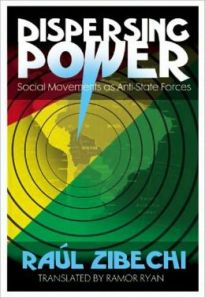 Zibechi, Raúl, Dispersing power: social movements as anti-state forces (Edinburgh, Oakland & Baltimore: AK Press, 2010)