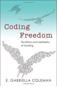 Gabriella Coleman, Coding Freedom: The Ethics and Aesthetics of Hacking (Princeton Univ. Press 2013).