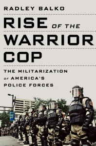 Radley, Balko. 2013. Rise of the Warrior Cop: The Militarization of America's Police Forces. Public Affairs.