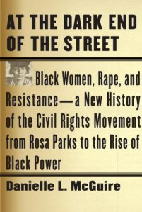 McGuire, Danielle. 2010. At the Dark End of the Street: Black Women, Rape, and Resistance--A New History of the Civil Rights Movement from Rosa Parks to the Rise of Black. Random House.