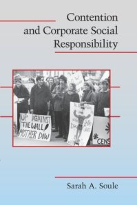 Sarah Soule. 2009. Contention and Corporate Responsibility. Cambridge University Press.
